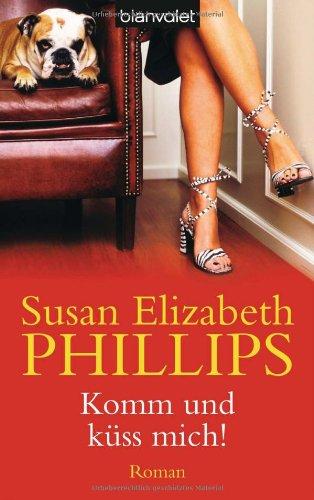 Komm und küss mich! - Liebesroman von Susan Elizabeth Philliips